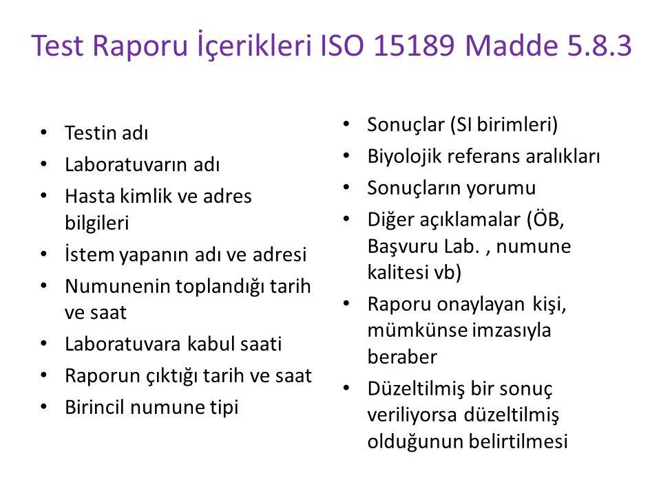 Test Raporu İçerikleri ISO 15189 Madde 5.8.3 Testin adı Laboratuvarın adı Hasta kimlik ve adres bilgileri İstem yapanın adı ve adresi Numunenin toplan