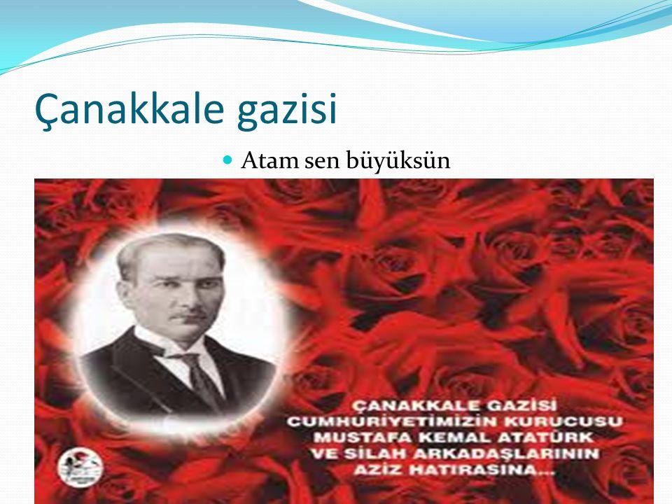 Atatürk Bir gün sordum babama Atatürk neden büyük Çocuğum dedi bana Onu seviyor her türk Bir gün uçurumdaydı vatan O bir kahramandı Yurdumuzu kurtaran O dur can vatan Atatürk çok büyük kahramandır.