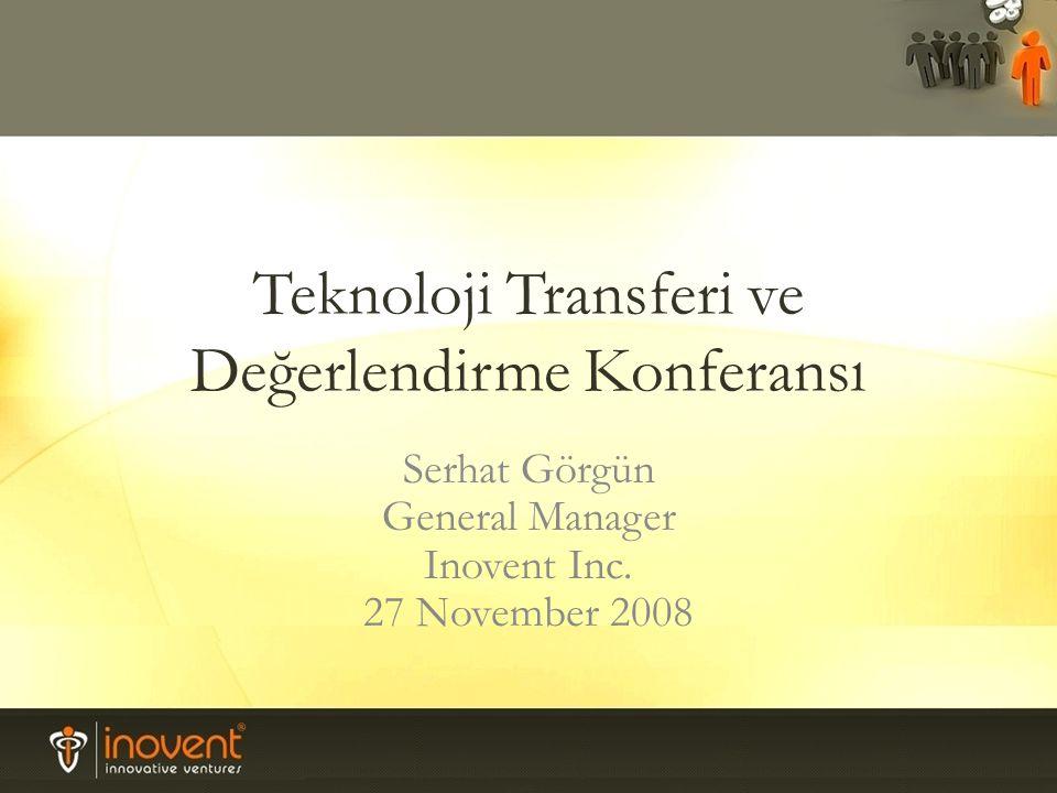 Teknoloji Transferi ve Değerlendirme Konferansı Serhat Görgün General Manager Inovent Inc. 27 November 2008