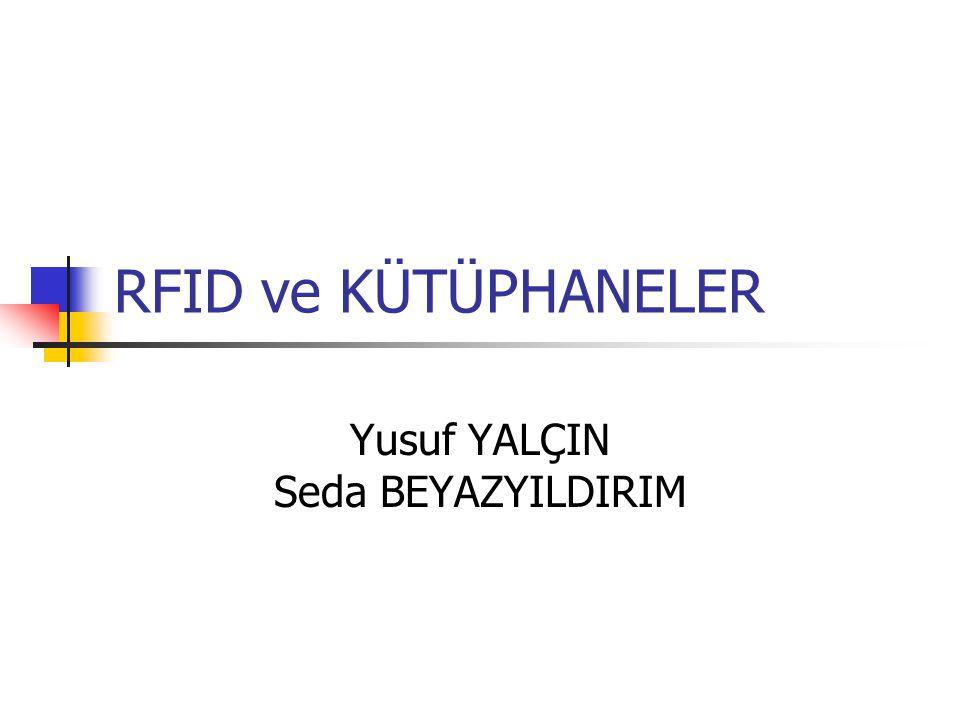 RFID ve KÜTÜPHANELER Yusuf YALÇIN Seda BEYAZYILDIRIM