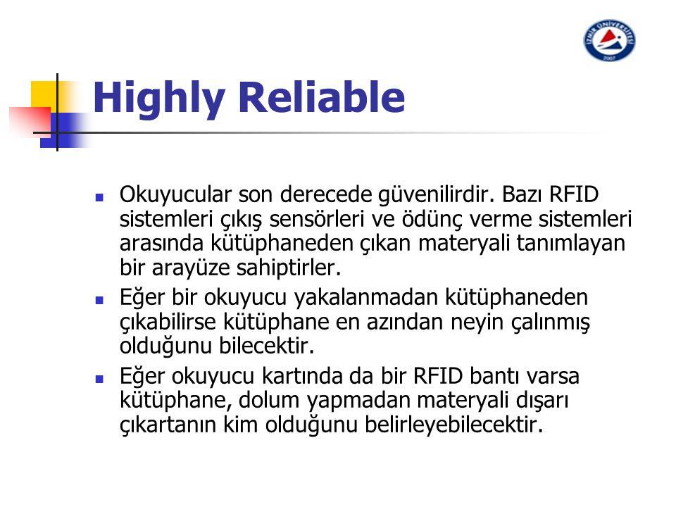 Highly Reliable Okuyucular son derecede güvenilirdir. Bazı RFID sistemleri çıkış sensörleri ve ödünç verme sistemleri arasında kütüphaneden çıkan mate