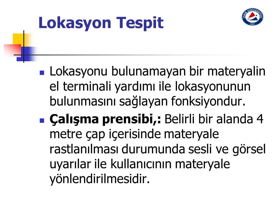 Lokasyon Tespit Lokasyonu bulunamayan bir materyalin el terminali yardımı ile lokasyonunun bulunmasını sağlayan fonksiyondur. Çalışma prensibi,: Belir