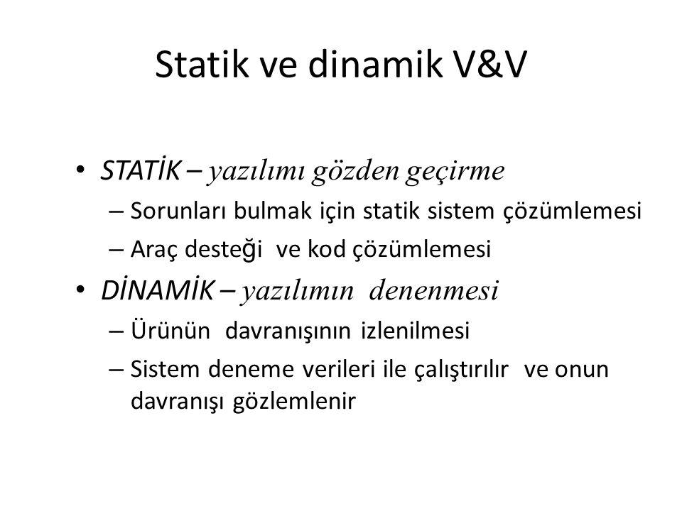 Statik ve dinamik V&V STATİK – yazılımı gözden geçirme – Sorunları bulmak için statik sistem çözümlemesi – Araç deste ğ i ve kod çözümlemesi DİNAMİK –