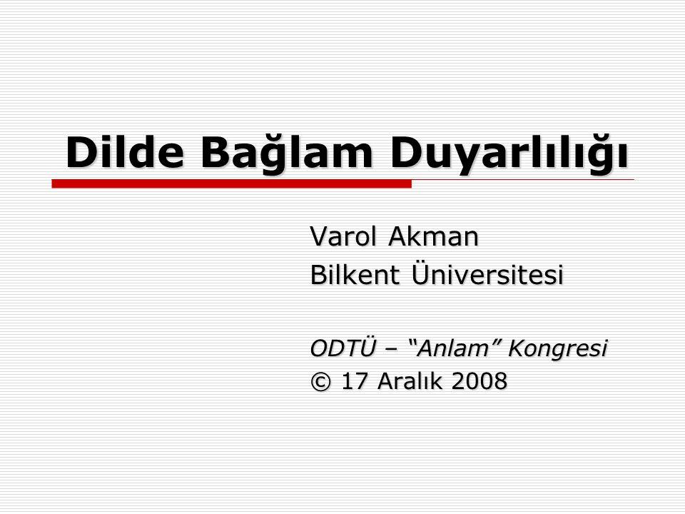 """Dilde Bağlam Duyarlılığı Varol Akman Bilkent Üniversitesi ODTÜ – """"Anlam"""" Kongresi © 17 Aralık 2008"""