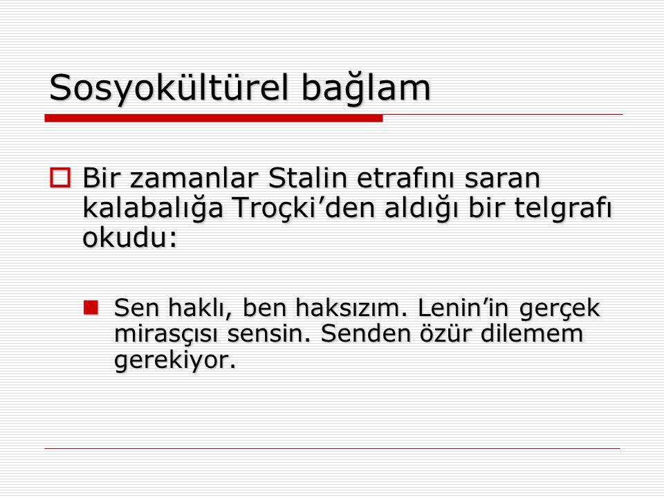 Sosyokültürel bağlam  Bir zamanlar Stalin etrafını saran kalabalığa Troçki'den aldığı bir telgrafı okudu: Sen haklı, ben haksızım. Lenin'in gerçek mi