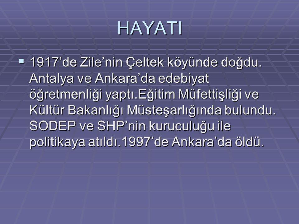 HAYATI  1917'de Zile'nin Çeltek köyünde doğdu.