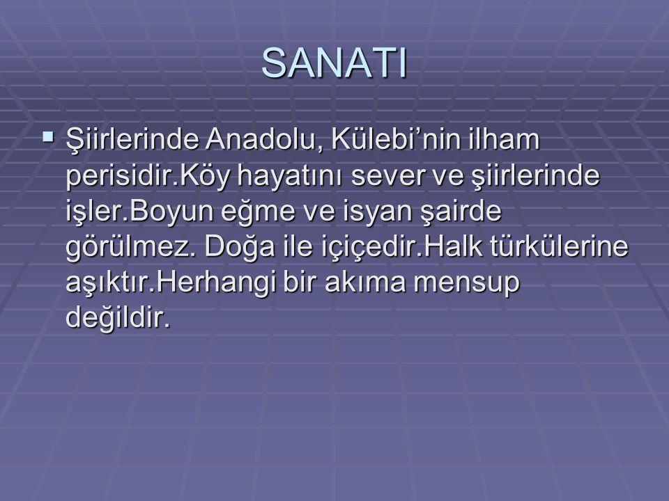 SANATI  Şiirlerinde Anadolu, Külebi'nin ilham perisidir.Köy hayatını sever ve şiirlerinde işler.Boyun eğme ve isyan şairde görülmez.