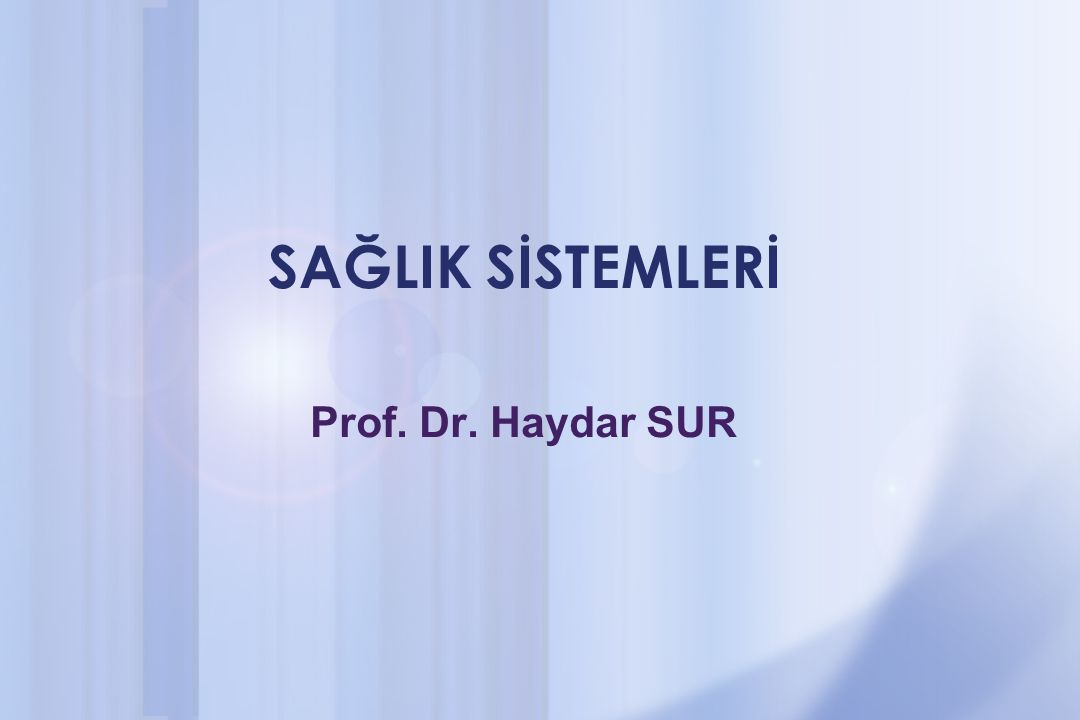 SAĞLIK SİSTEMLERİ Prof. Dr. Haydar SUR
