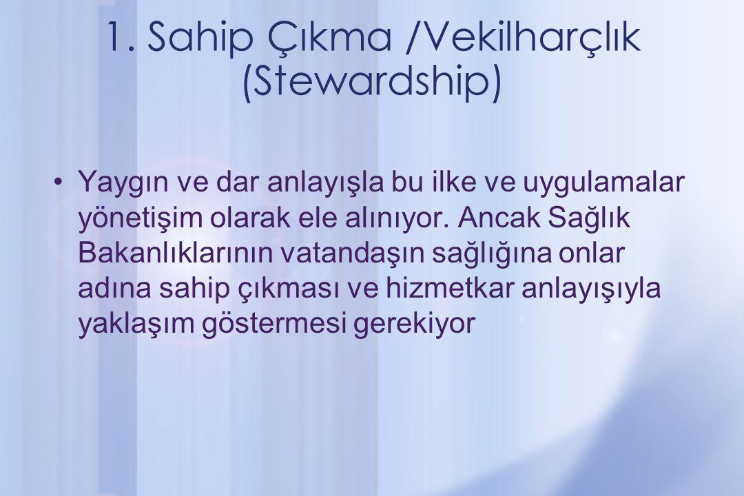 1. Sahip Çıkma /Vekilharçlık (Stewardship) Yaygın ve dar anlayışla bu ilke ve uygulamalar yönetişim olarak ele alınıyor. Ancak Sağlık Bakanlıklarının