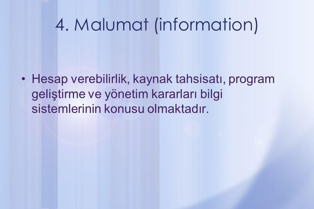 4. Malumat (information) Hesap verebilirlik, kaynak tahsisatı, program geliştirme ve yönetim kararları bilgi sistemlerinin konusu olmaktadır.