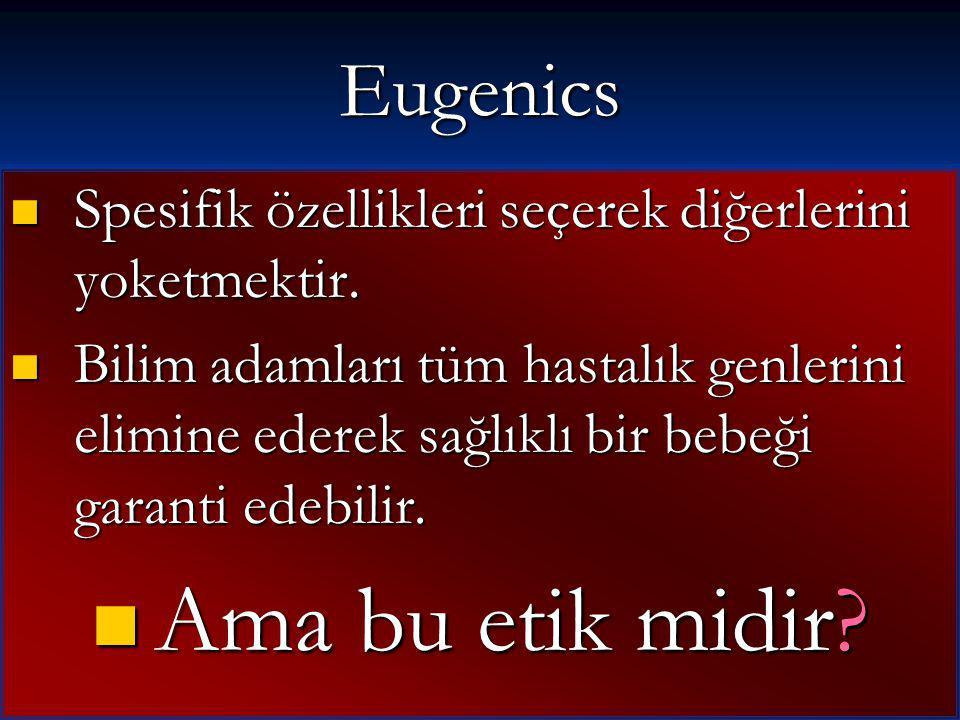 Eugenics Spesifik özellikleri seçerek diğerlerini yoketmektir.