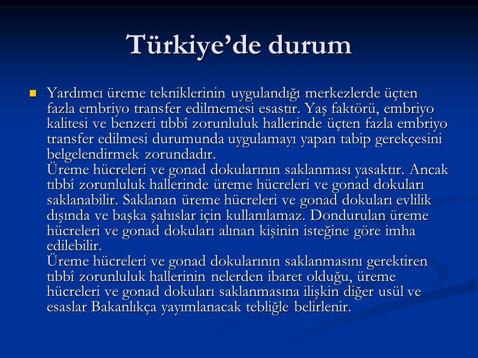 Türkiye'de durum Yardımcı üreme tekniklerinin uygulandığı merkezlerde üçten fazla embriyo transfer edilmemesi esastır.
