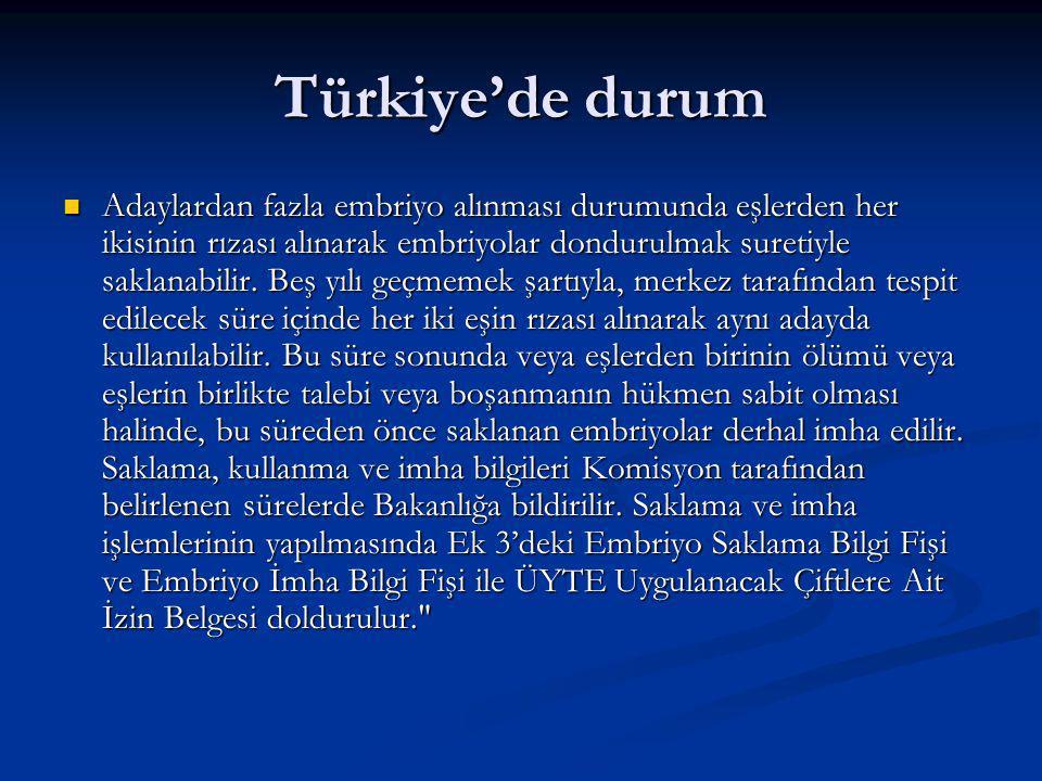 Türkiye'de durum Adaylardan fazla embriyo alınması durumunda eşlerden her ikisinin rızası alınarak embriyolar dondurulmak suretiyle saklanabilir.
