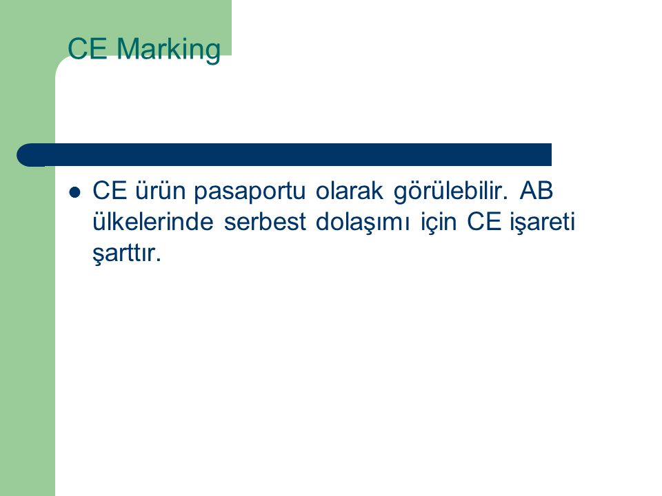 CE Marking CE ürün pasaportu olarak görülebilir. AB ülkelerinde serbest dolaşımı için CE işareti şarttır.