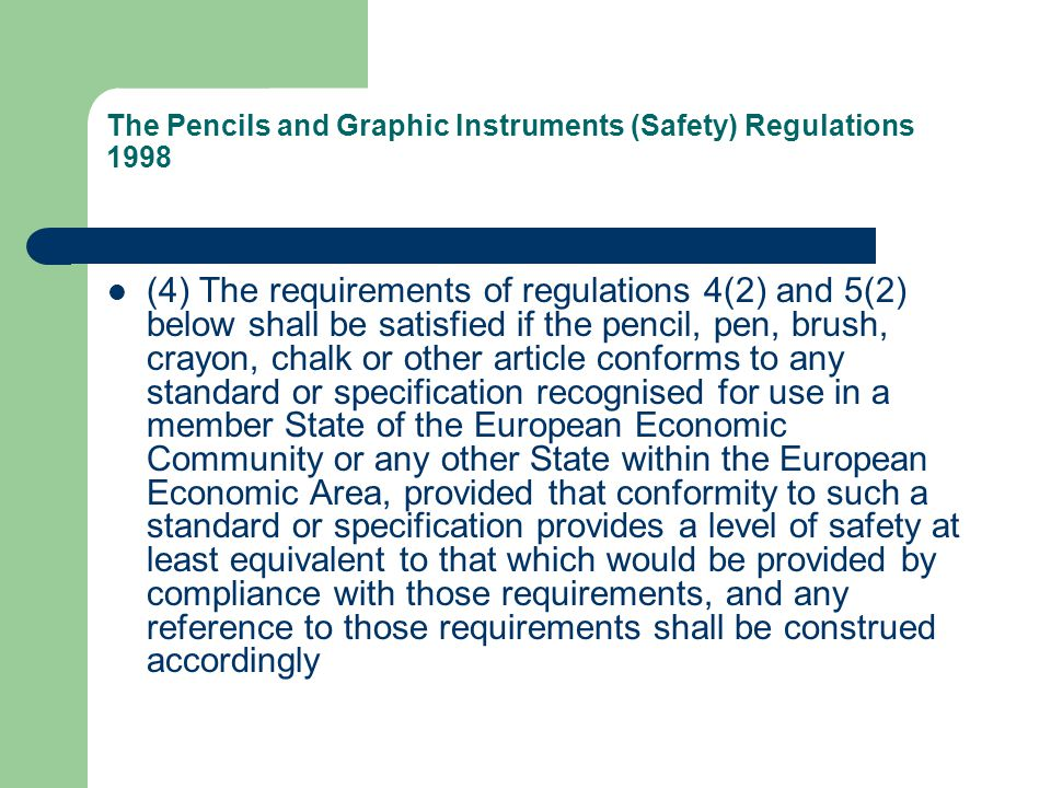 The Pencils and Graphic Instruments (Safety) Regulations 1998 (4) The requirements of regulations 4(2) and 5(2) below shall be satisfied if the pencil