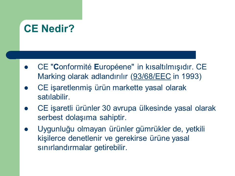 CE işaretlemenin genel prensipleri CE işaretlemesi sadece üretici ve onun yetkili temsilcisi tarafından yapılabilir.