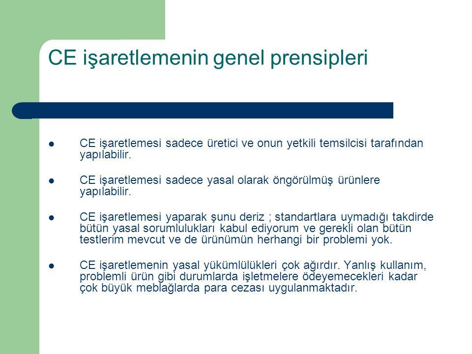 CE işaretlemenin genel prensipleri CE işaretlemesi sadece üretici ve onun yetkili temsilcisi tarafından yapılabilir. CE işaretlemesi sadece yasal olar