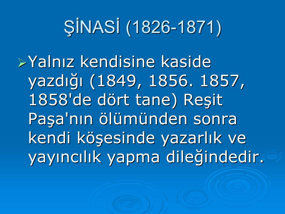YYYYalnız kendisine kaside yazdığı (1849, 1856. 1857, 1858'de dört tane) Reşit Paşa'nın ölümünden sonra kendi köşesinde yazarlık ve yayıncılık yap