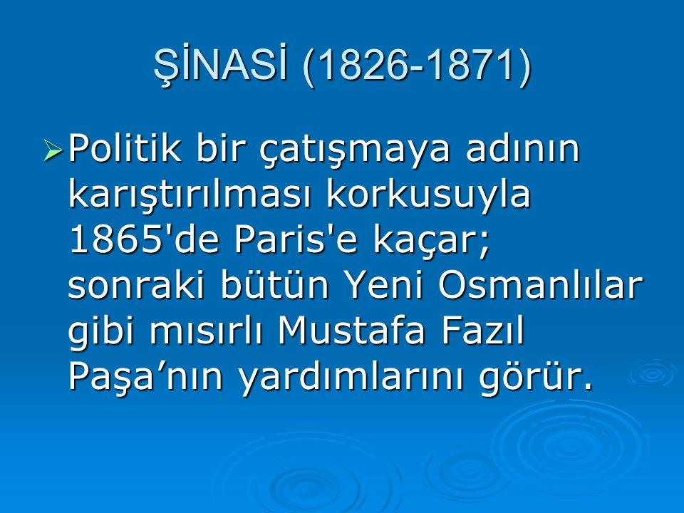 PPPPolitik bir çatışmaya adının karıştırılması korkusuyla 1865'de Paris'e kaçar; sonraki bütün Yeni Osmanlılar gibi mısırlı Mustafa Fazıl Paşa'nın