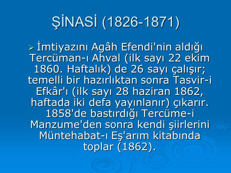 İİİİmtiyazını Agâh Efendi'nin aldığı Tercüman-ı Ahval (ilk sayı 22 ekim 1860. Haftalık) de 26 sayı çalışır; temelli bir hazırlıktan sonra Tasvir-i