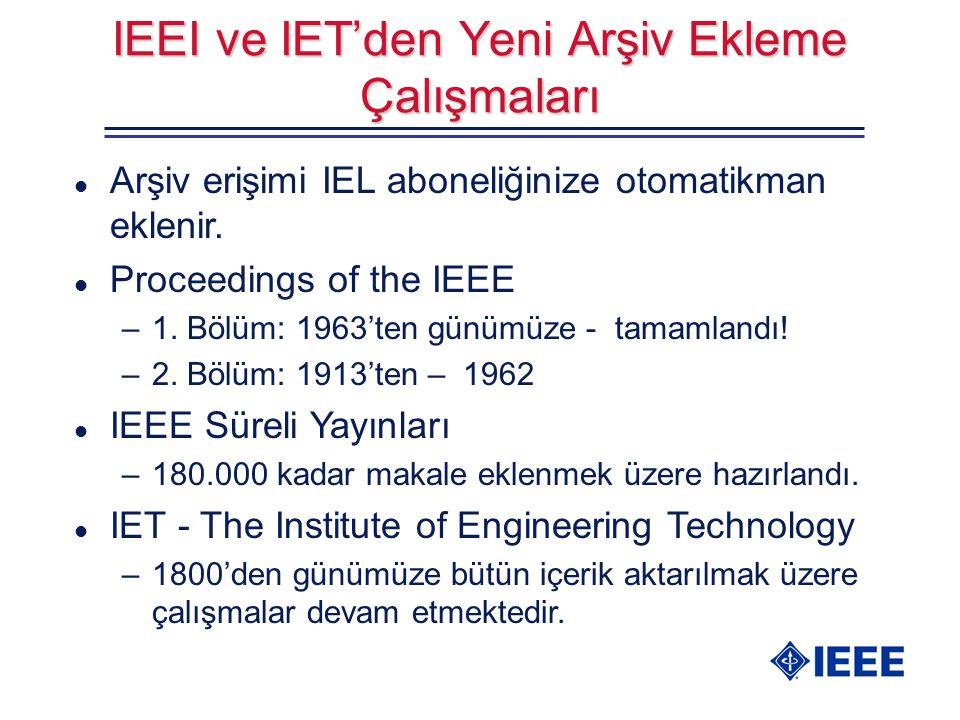 IEEI ve IET'den Yeni Arşiv Ekleme Çalışmaları l Arşiv erişimi IEL aboneliğinize otomatikman eklenir. l Proceedings of the IEEE –1. Bölüm: 1963'ten gün