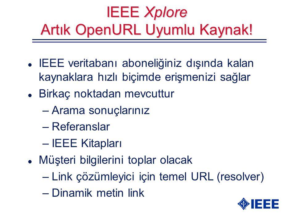 IEEE Xplore Artık OpenURL Uyumlu Kaynak! l IEEE veritabanı aboneliğiniz dışında kalan kaynaklara hızlı biçimde erişmenizi sağlar l Birkaç noktadan mev