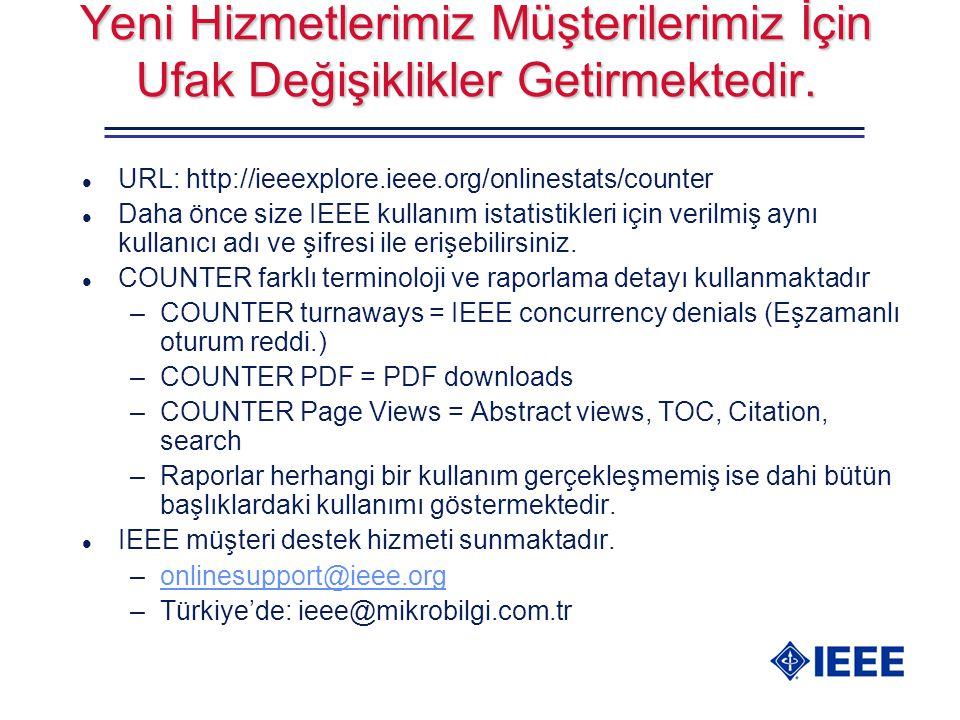 Yeni Hizmetlerimiz Müşterilerimiz İçin Ufak Değişiklikler Getirmektedir. l URL: http://ieeexplore.ieee.org/onlinestats/counter l Daha önce size IEEE k