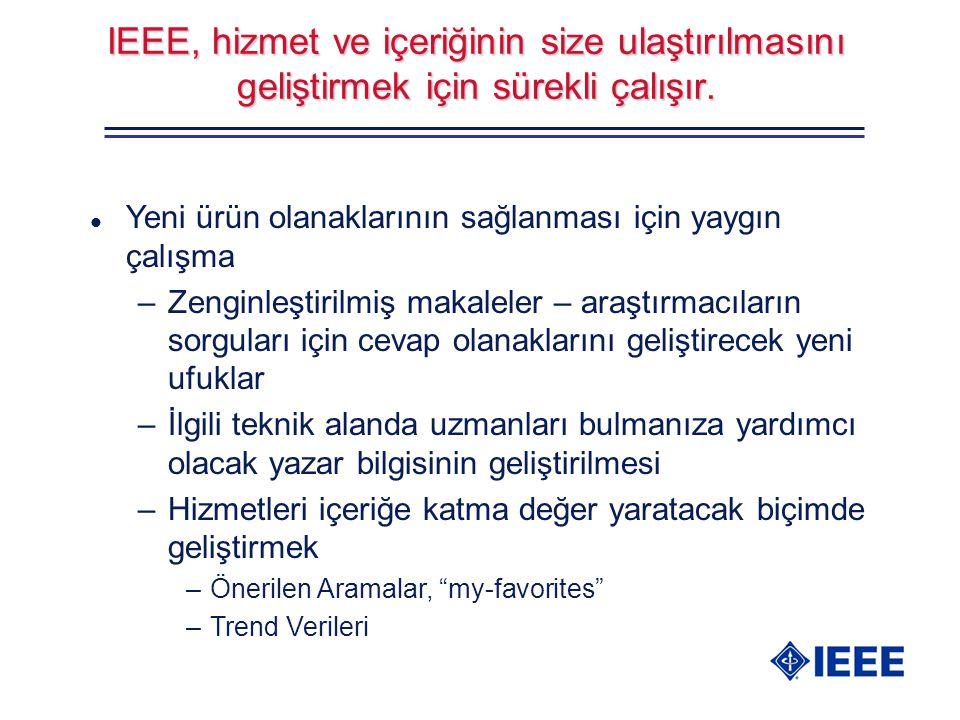 IEEE, hizmet ve içeriğinin size ulaştırılmasını geliştirmek için sürekli çalışır. l Yeni ürün olanaklarının sağlanması için yaygın çalışma –Zenginleşt