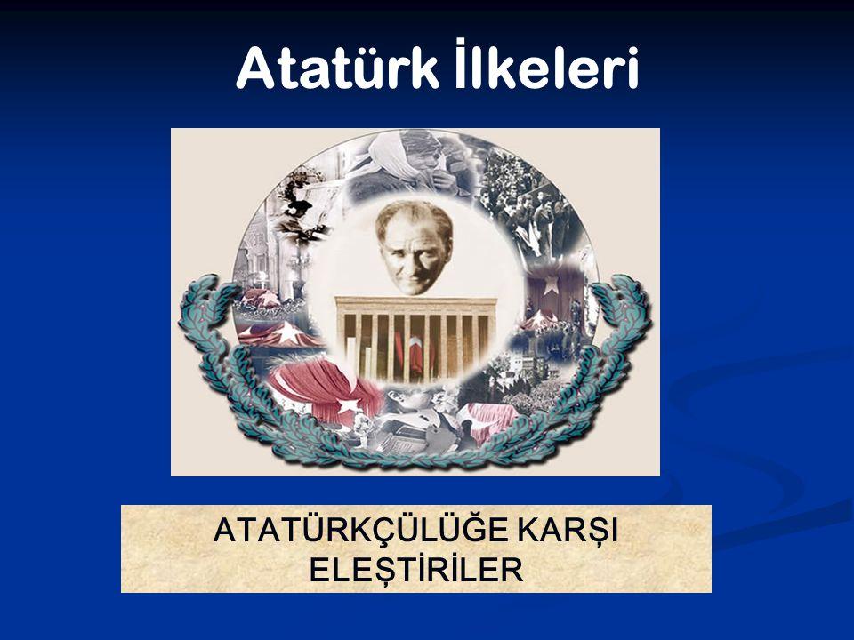 DEVRİM İLKELERİNİN BÜTÜNLÜĞÜ Atatürk ilkeleri bir bütünün parçalarıdır.