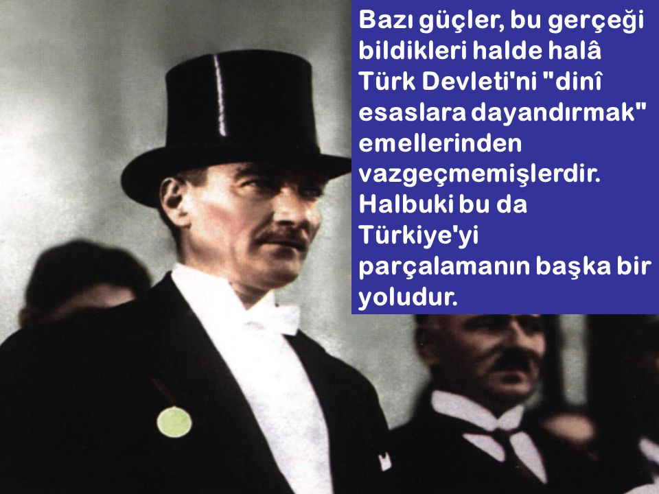 Bazı güçler, bu gerçe ğ i bildikleri halde halâ Türk Devleti'ni
