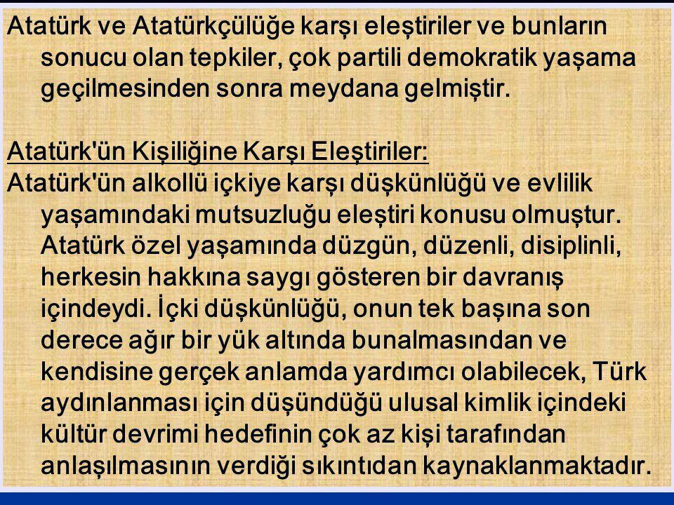 Atatürk ve Atatürkçülüğe karşı eleştiriler ve bunların sonucu olan tepkiler, çok partili demokratik yaşama geçilmesinden sonra meydana gelmiştir. Atat
