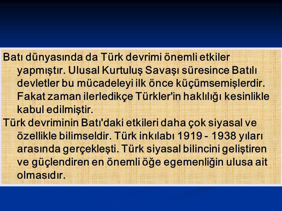 Batı dünyasında da Türk devrimi önemli etkiler yapmıştır. Ulusal Kurtuluş Savaşı süresince Batılı devletler bu mücadeleyi ilk önce küçümsemişlerdir. F