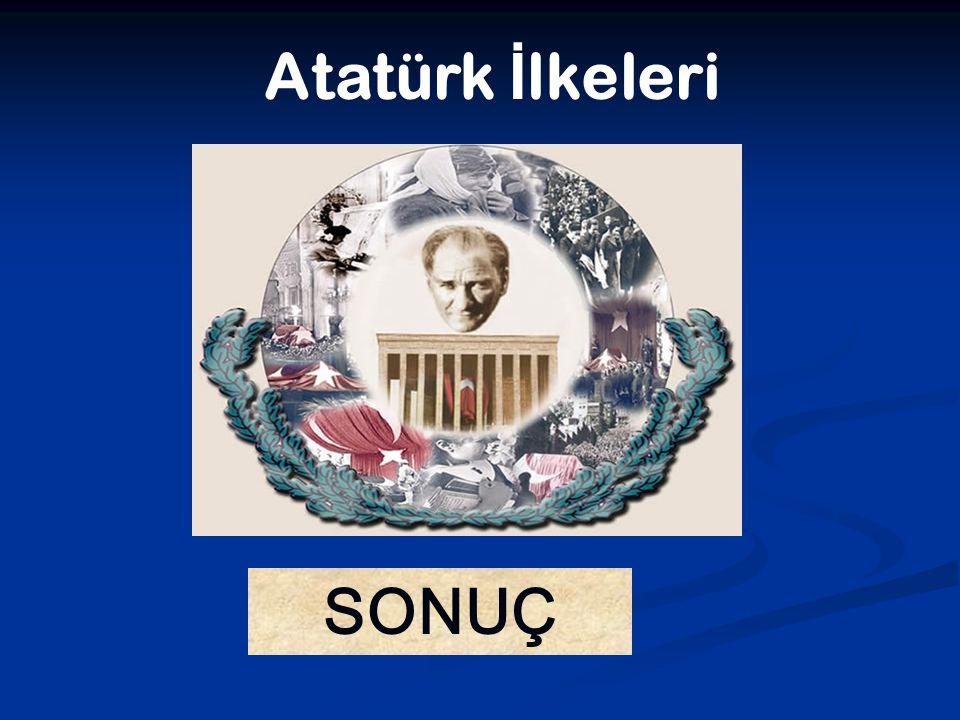 Atatürk İ lkeleri SONUÇ