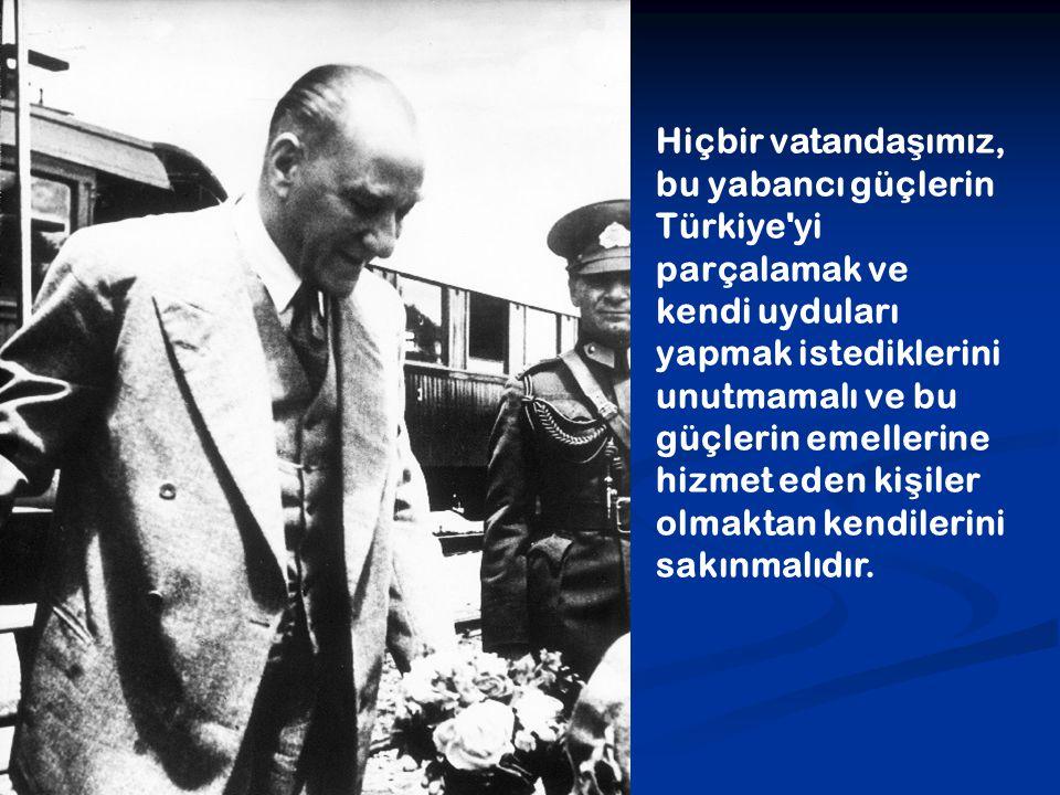 Hiçbir vatanda ş ımız, bu yabancı güçlerin Türkiye'yi parçalamak ve kendi uyduları yapmak istediklerini unutmamalı ve bu güçlerin emellerine hizmet ed