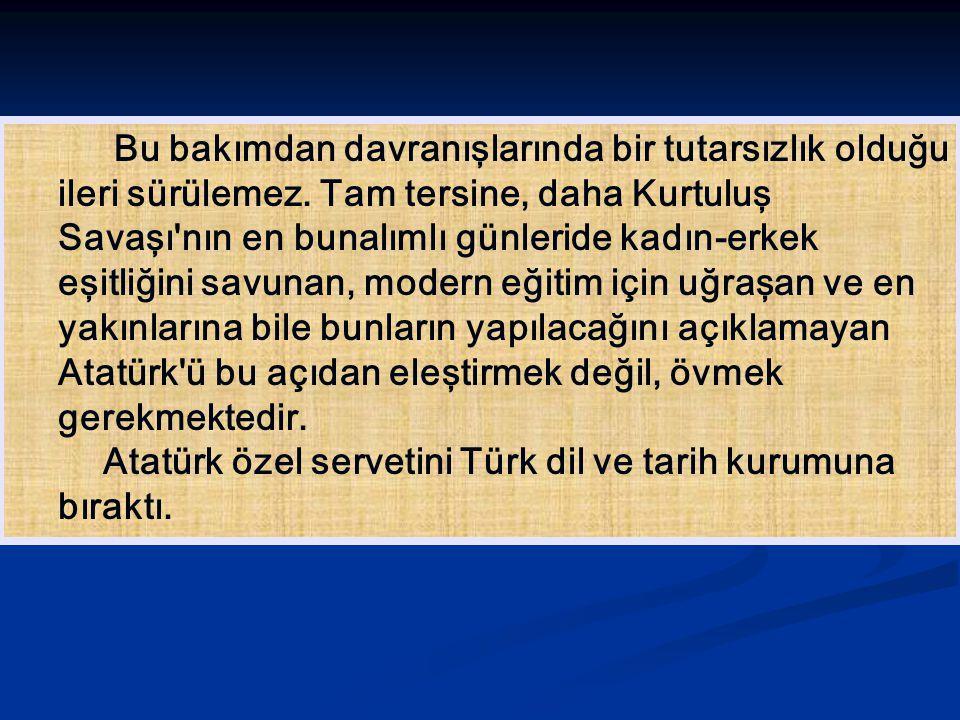 İ nkılâpçılı ğ ı Kötülerler: Atatürk İ lkelerinin bir bütün oldu ğ unu ve dinamizmini İ nkılâpçılık ilkesinden aldı ğ ını bu güçler bilirler.