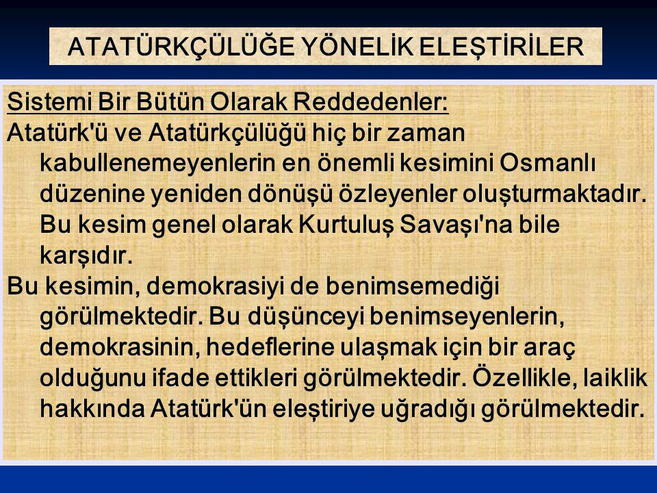 Sistemi Bir Bütün Olarak Reddedenler: Atatürk'ü ve Atatürkçülüğü hiç bir zaman kabullenemeyenlerin en önemli kesimini Osmanlı düzenine yeniden dönüşü