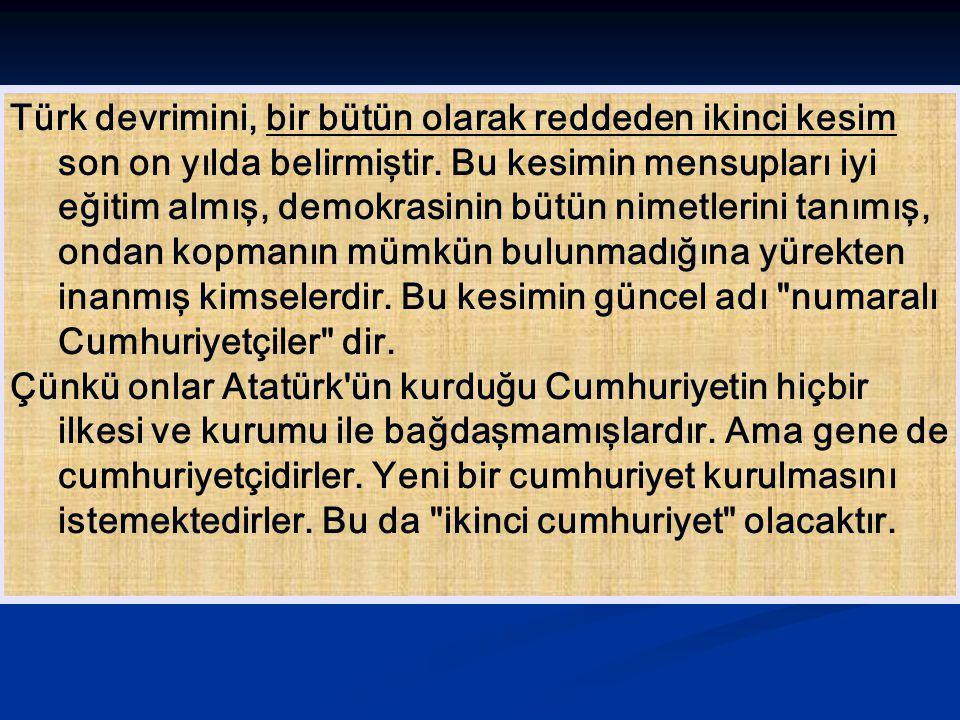 Türk devrimini, bir bütün olarak reddeden ikinci kesim son on yılda belirmiştir. Bu kesimin mensupları iyi eğitim almış, demokrasinin bütün nimetlerin