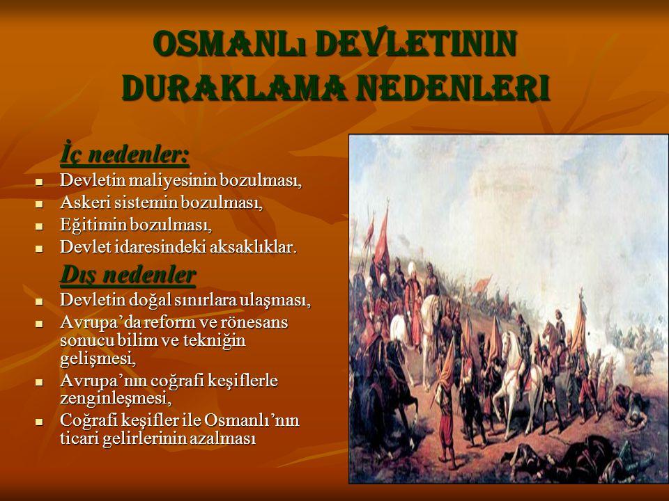 Osmanl ı devletinin duraklama nedenleri İç nedenler: Devletin maliyesinin bozulması, Devletin maliyesinin bozulması, Askeri sistemin bozulması, Askeri