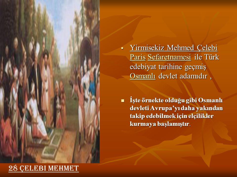  Yirmisekiz Mehmed Çelebi Paris Sefaretnamesi ile Türk edebiyat tarihine geçmiş Osmanlı devlet adamıdır, ParisSefaretnamesi Osmanlı ParisSefaretnames