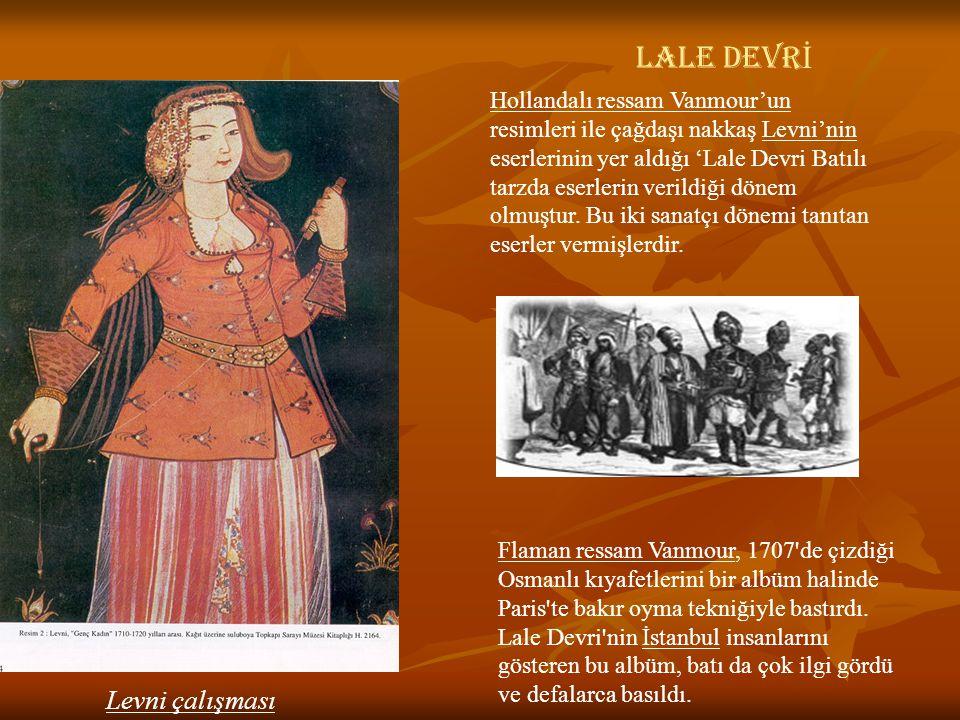 LALE DEVR İ Hollandalı ressam Vanmour'un resimleri ile çağdaşı nakkaş Levni'nin eserlerinin yer aldığı 'Lale Devri Batılı tarzda eserlerin verildiği d