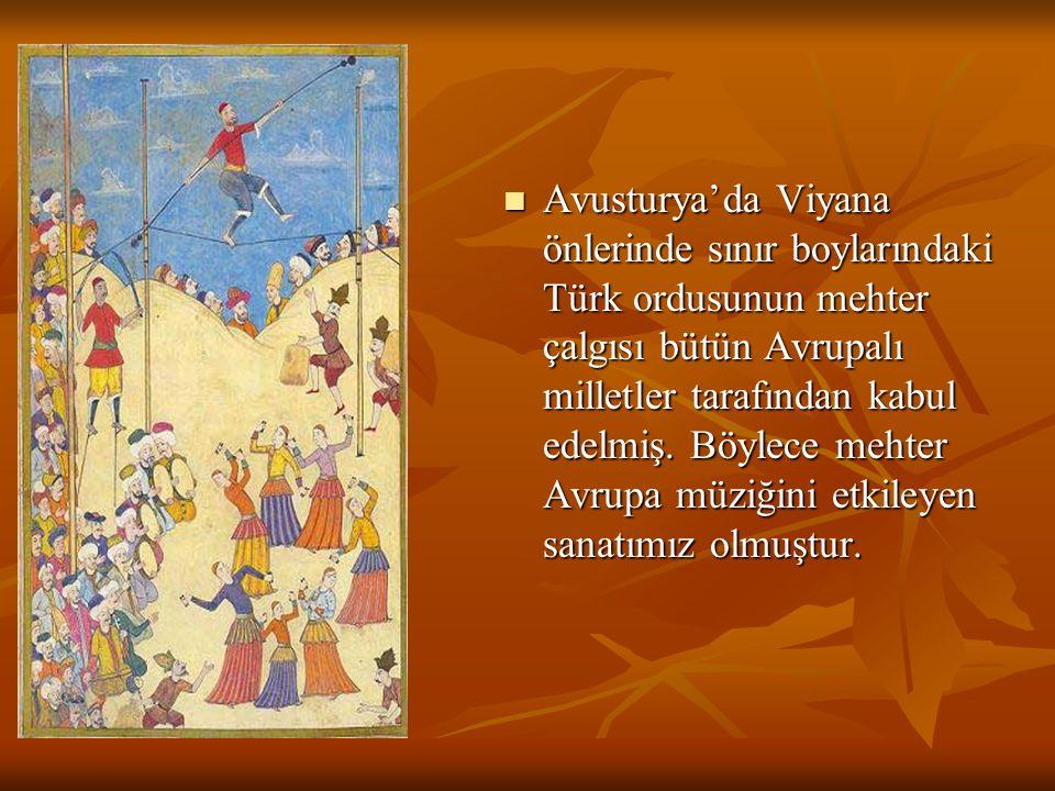 Avusturya'da Viyana önlerinde sınır boylarındaki Türk ordusunun mehter çalgısı bütün Avrupalı milletler tarafından kabul edelmiş. Böylece mehter Avrup