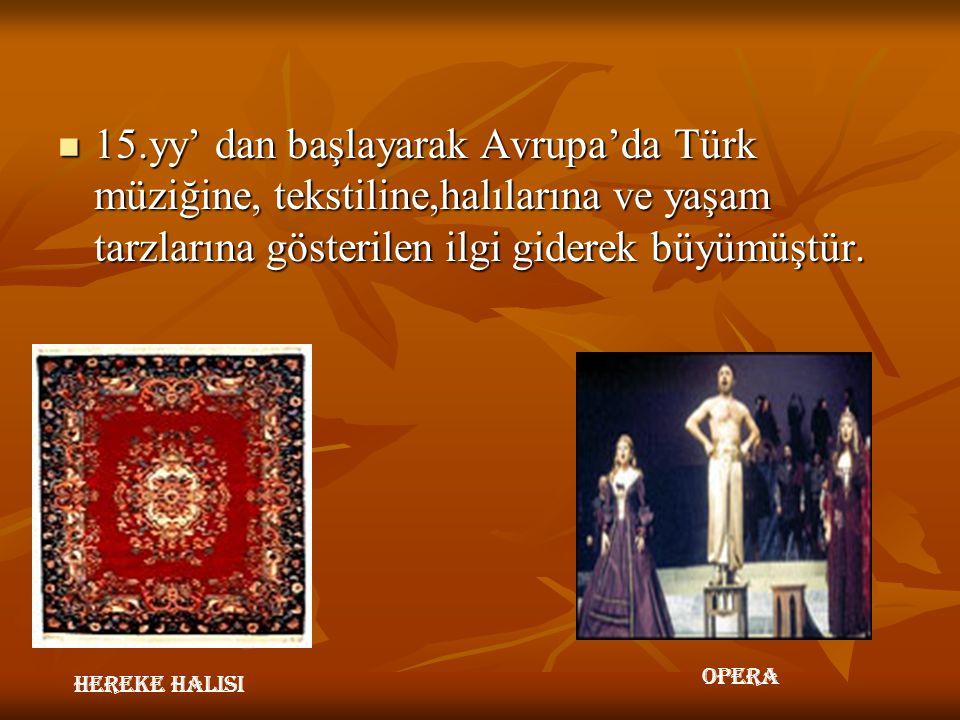 15.yy' dan başlayarak Avrupa'da Türk müziğine, tekstiline,halılarına ve yaşam tarzlarına gösterilen ilgi giderek büyümüştür. 15.yy' dan başlayarak Avr
