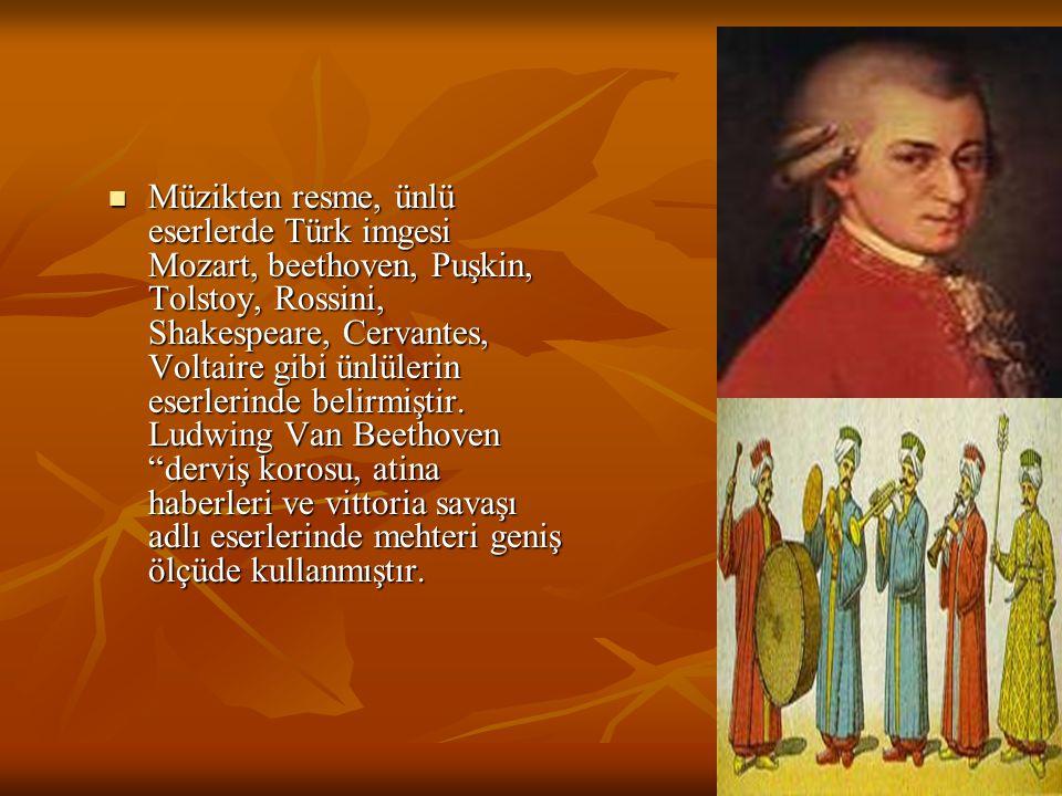 Müzikten resme, ünlü eserlerde Türk imgesi Mozart, beethoven, Puşkin, Tolstoy, Rossini, Shakespeare, Cervantes, Voltaire gibi ünlülerin eserlerinde be