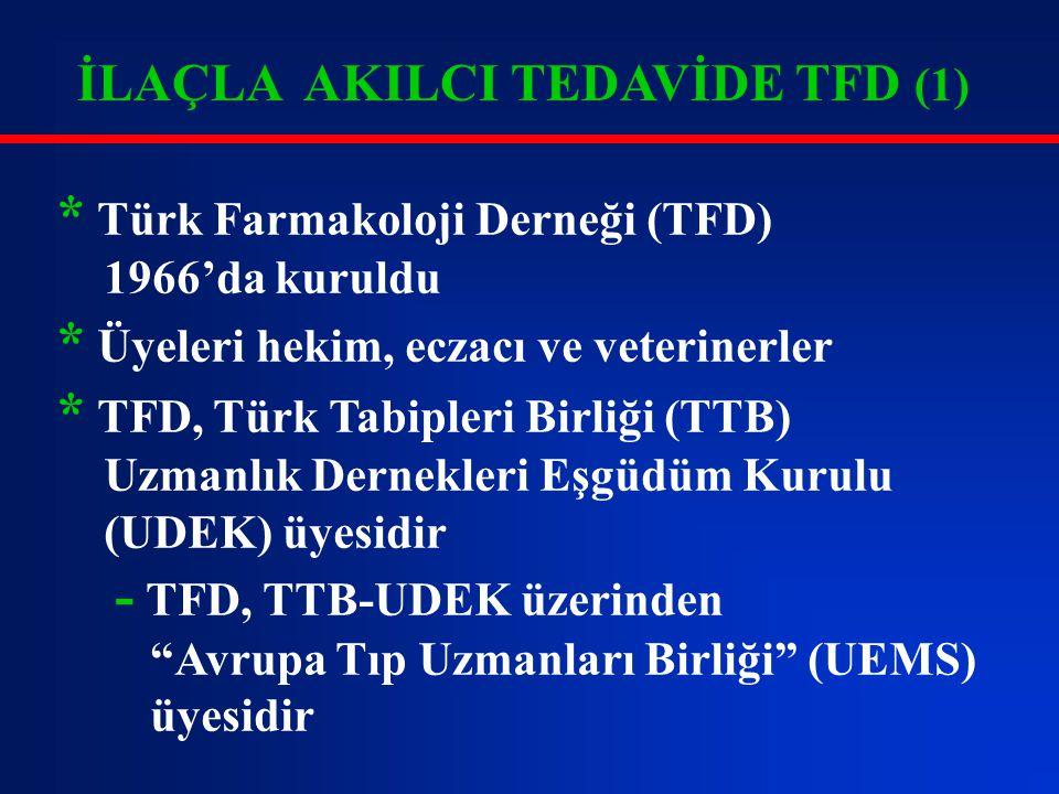 İLAÇLA AKILCI TEDAVİDE TFD (1) * Türk Farmakoloji Derneği (TFD) 1966'da kuruldu * Üyeleri hekim, eczacı ve veterinerler * TFD, Türk Tabipleri Birliği