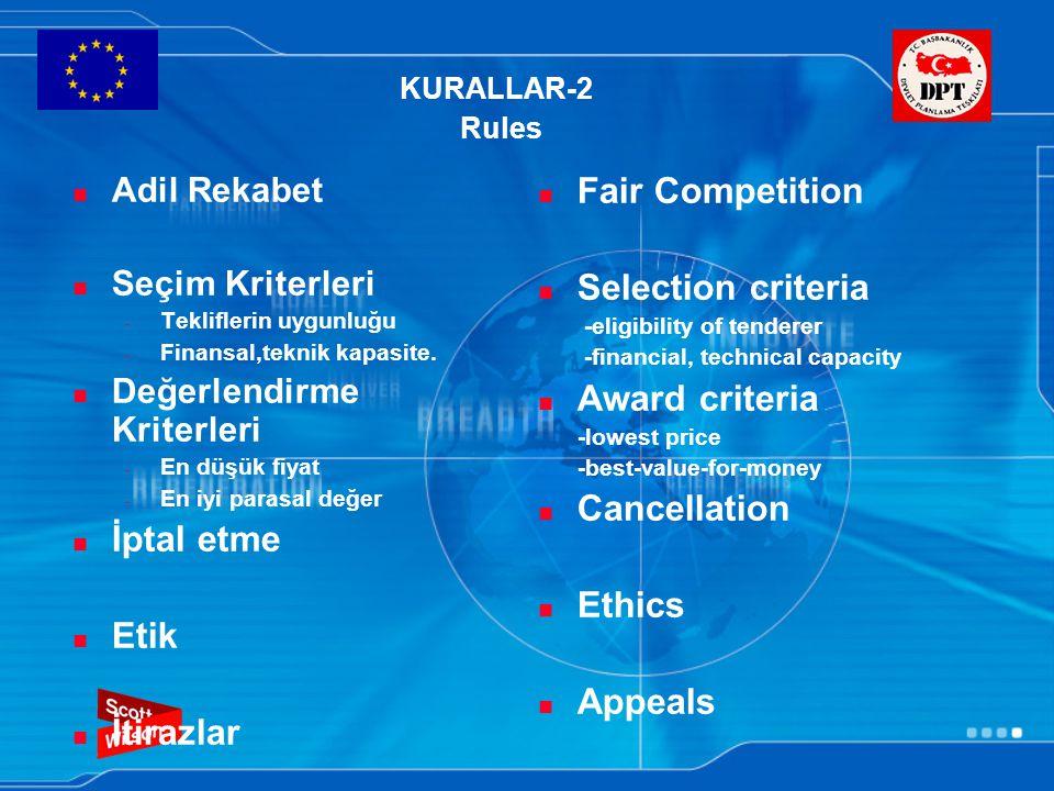 KURALLAR-2 Rules Adil Rekabet Seçim Kriterleri - Tekliflerin uygunluğu - Finansal,teknik kapasite. Değerlendirme Kriterleri - En düşük fiyat - En iyi