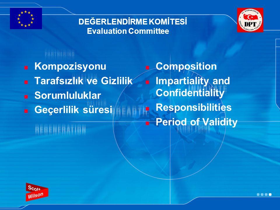 DEĞERLENDİRME KOMİTESİ Evaluation Committee Kompozisyonu Tarafsızlık ve Gizlilik Sorumluluklar Geçerlilik süresi Composition Impartiality and Confiden