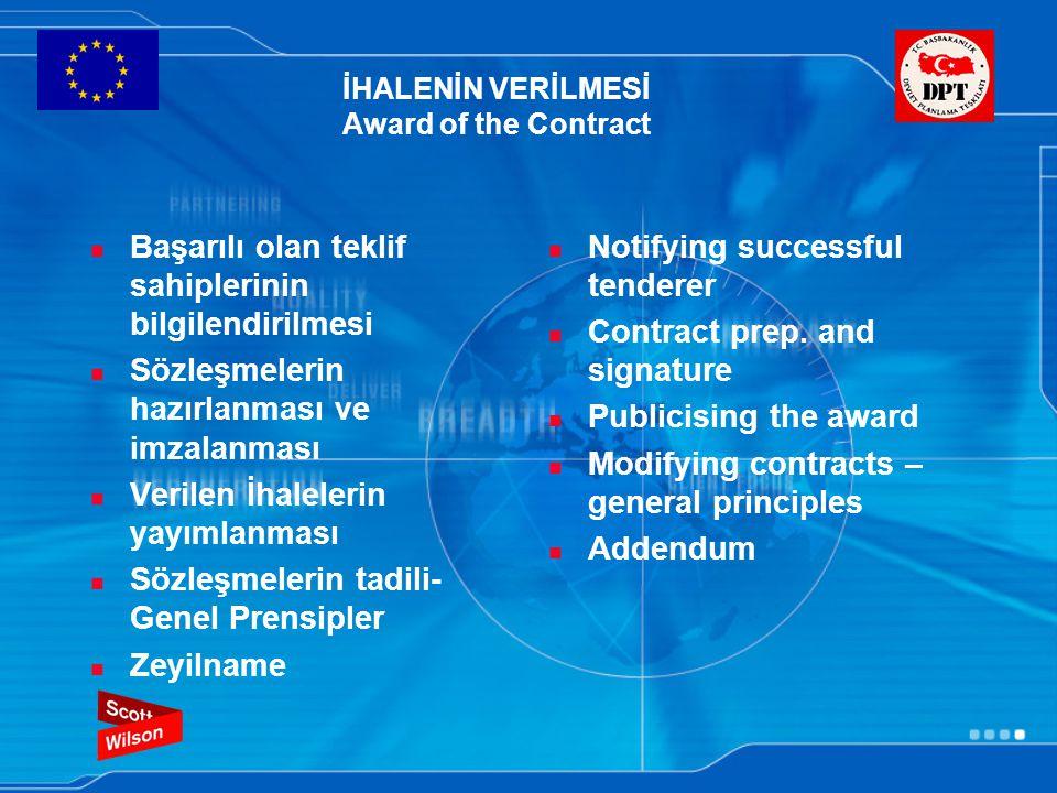 İHALENİN VERİLMESİ Award of the Contract Başarılı olan teklif sahiplerinin bilgilendirilmesi Sözleşmelerin hazırlanması ve imzalanması Verilen İhalele