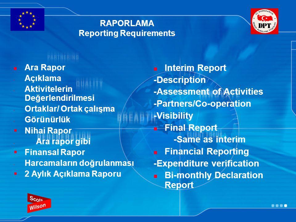 RAPORLAMA Reporting Requirements Ara Rapor - Açıklama - Aktivitelerin Değerlendirilmesi - Ortaklar/ Ortak çalışma - Görünürlük  Nihai Rapor - Ara rapor gibi  Finansal Rapor - Harcamaların doğrulanması  2 Aylık Açıklama Raporu Interim Report -Description -Assessment of Activities -Partners/Co-operation -Visibility Final Report -Same as interim Financial Reporting -Expenditure verification Bi-monthly Declaration Report