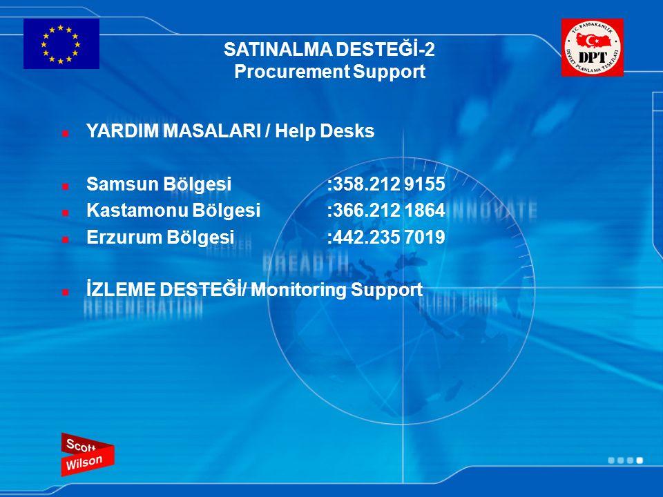 SATINALMA DESTEĞİ-2 Procurement Support YARDIM MASALARI / Help Desks Samsun Bölgesi:358.212 9155 Kastamonu Bölgesi :366.212 1864 Erzurum Bölgesi :442.235 7019 İZLEME DESTEĞİ/ Monitoring Support
