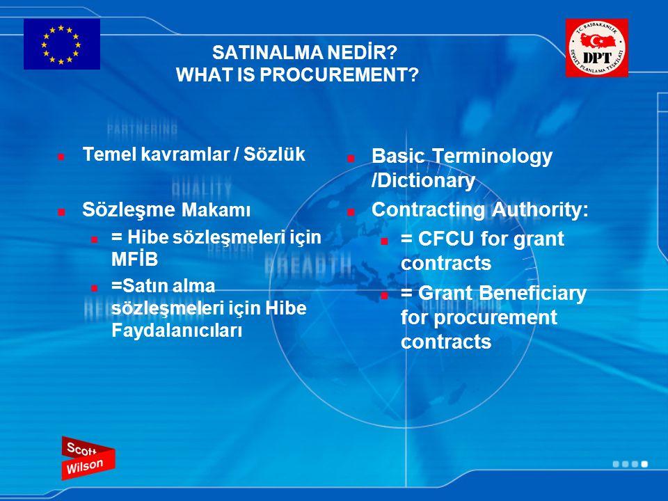 SATINALMA NEDİR? WHAT IS PROCUREMENT? Temel kavramlar / Sözlük Sözleşme Makamı = Hibe sözleşmeleri için MFİB =Satın alma sözleşmeleri için Hibe Faydal